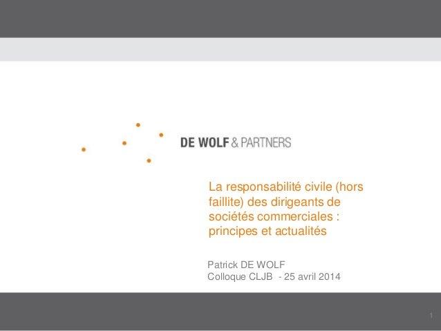 1 La responsabilité civile (hors faillite) des dirigeants de sociétés commerciales : principes et actualités Patrick DE WO...