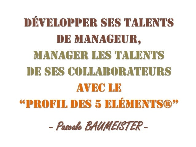 """Développer ses talents de manageur, Manager les talents de ses collaborateurs avec le """"Profil des 5 Eléments®""""  - Pascale ..."""