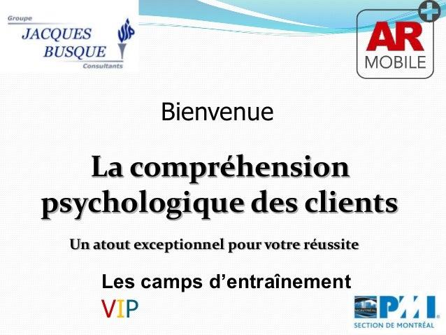Bienvenue  La compréhension  psychologique des clients  Un atout exceptionnel pour votre réussite  Les camps d'entraînemen...