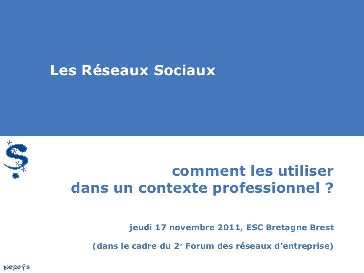 comment les utiliser dans un contexte professionnel ? jeudi 17 novembre 2011, ESC Bretagne Brest (dans le cadre du 2 e  Fo...