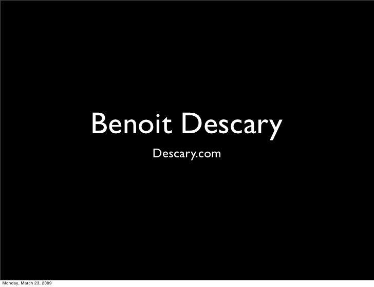 Benoit Descary                              Descary.com     Monday, March 23, 2009