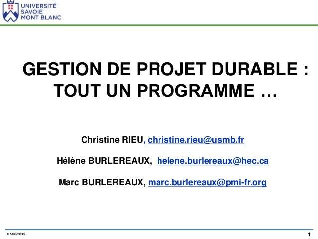 107/06/2015 GESTION DE PROJET DURABLE : TOUT UN PROGRAMME … Christine RIEU, christine.rieu@usmb.fr Hélène BURLEREAUX, hele...