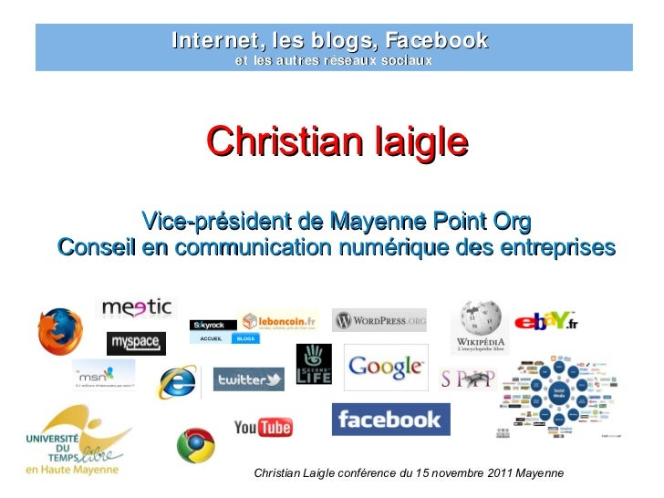 Internet, les blogs, Facebook               et les autres réseaux sociaux             Christian laigle        Vice-préside...