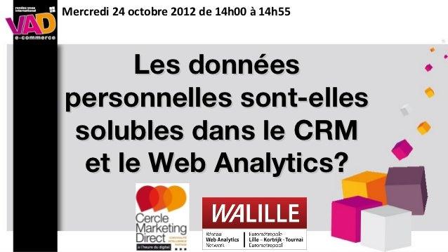 """Conférence """"Les données personnes sont-elles solubles dans le CRM et le Web Analytics ? Salon VAD e-commerce, 24 octobre 2012"""