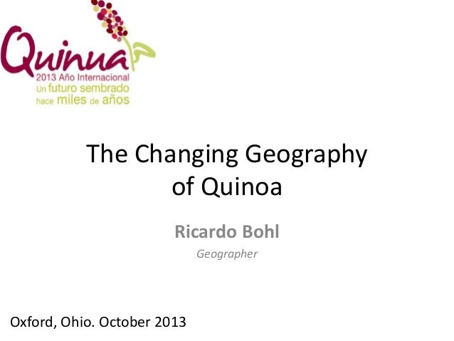 The Changing Geography of Quinoa Ricardo Bohl Geographer  Oxford, Ohio. October 2013
