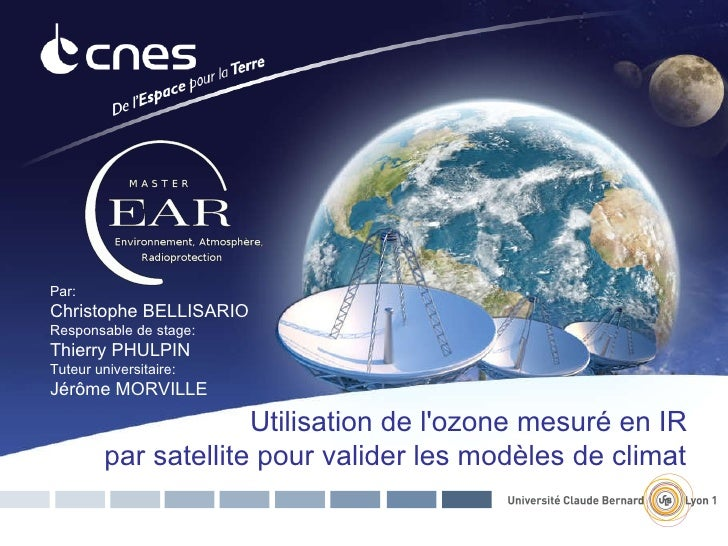 Utilisation de l'ozone mesuré en IR par satellite pour valider les modèles de climat Par: Christophe BELLISARIO Responsabl...