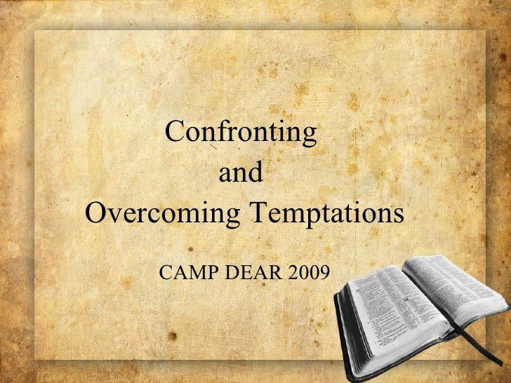 Confronting and overcoming temptations