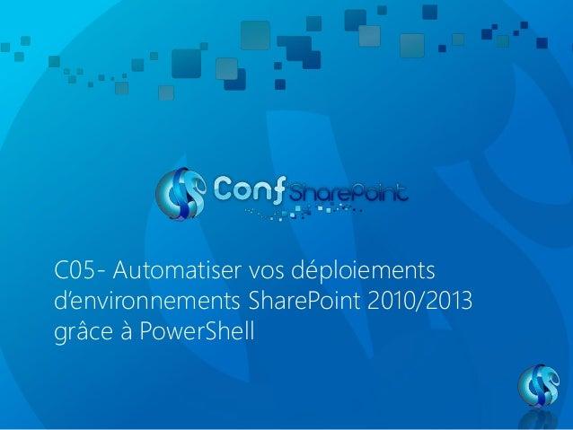 C05- Automatiser vos déploiements d'environnements SharePoint 2010/2013 grâce à PowerShell