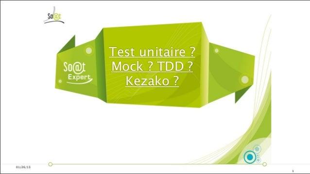 Test unitaire ?           Mock ? TDD ?             Kezako ?01/26/13                             1
