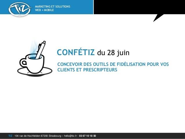 TIZ : 104 rue de Hochfelden 67200 Strasbourg – hello@tiz.fr - 03 67 10 18 50 MARKETING ET SOLUTIONS WEB + MOBILE CONCEVOIR...