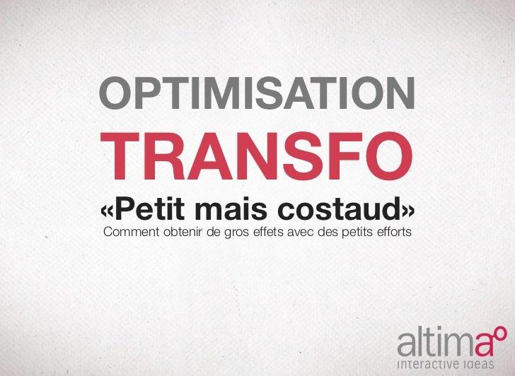 OPTIMISATIONTRANSFO«Petit mais costaud»Comment obtenir de gros effets avec des petits efforts