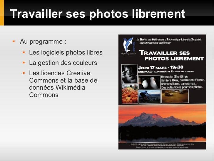 Travailler ses photos librement   Au programme :       Les logiciels photos libres       La gestion des couleurs      ...