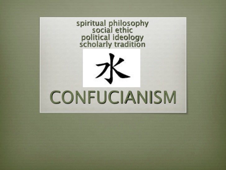 spiritual philosophy       social ethic   political ideology   scholarly traditionCONFUCIANISM