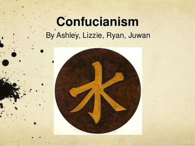 Confucianism By Ashley, Lizzie, Ryan, Juwan