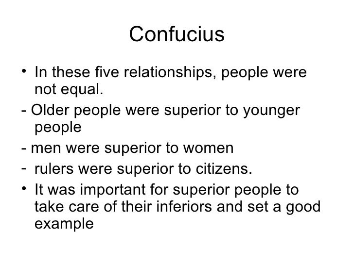 confucianism five relationships Confucianism, major system of thought in china, developed from the teachings of confucius and his disciples, and concerned with the principles of good conduct, practical wisdom, and proper social relationships confucianism has influenced the chinese attitude toward life, set the patterns of living and standards of social value, and provided .