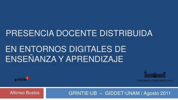 UNIVERSITAT DE BARCELONA<br />Presencia Docente distribuida<br />en entornos digitales de enseñanza y aprendizaje<br />GRI...
