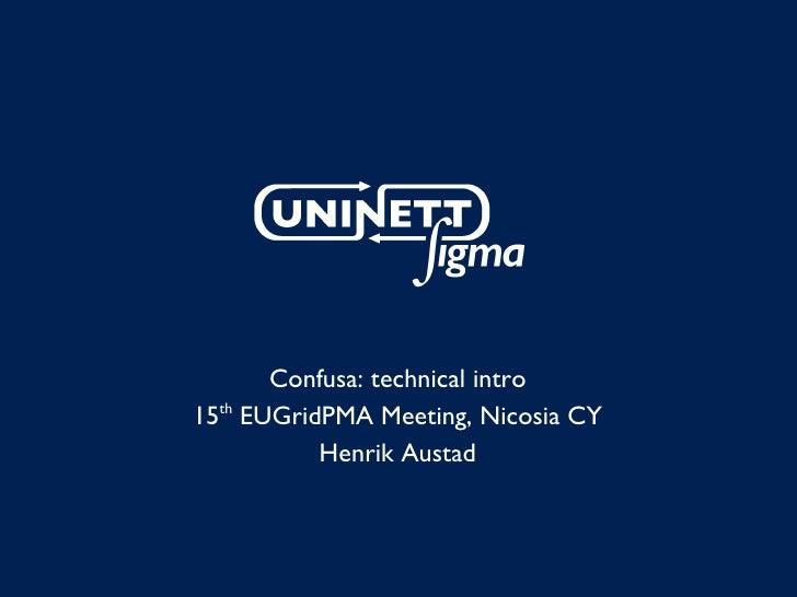 Confusa: technical intro 15 th  EUGridPMA Meeting, Nicosia CY Henrik Austad