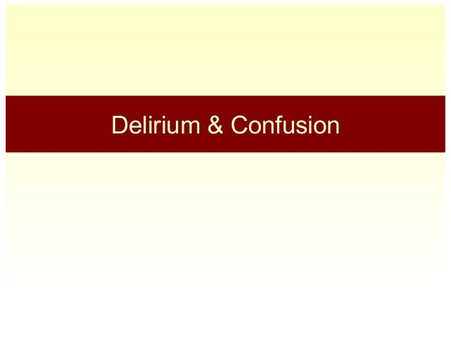 Overview of Confusion & Delirium for Clinicians (July 2007)