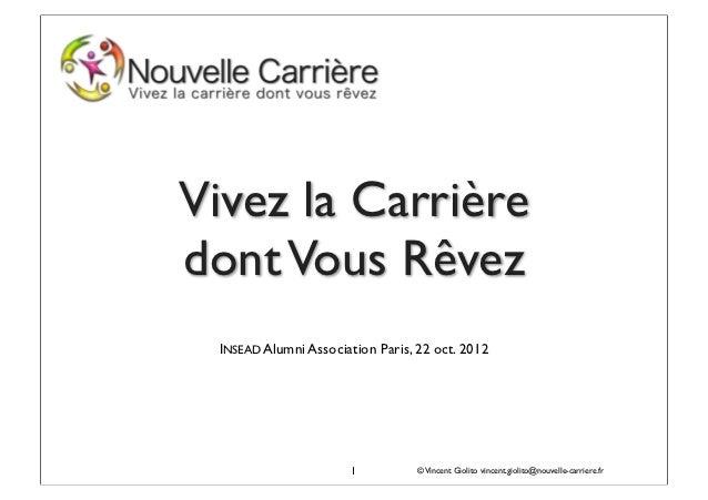 Vivez la Carrièredont Vous Rêvez INSEAD Alumni Association Paris, 22 oct. 2012                      1           © Vincent ...