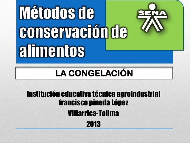 Institución educativa técnica agroindustrial francisco pineda López Villarrica-Tolima 2013 LA CONGELACIÓN