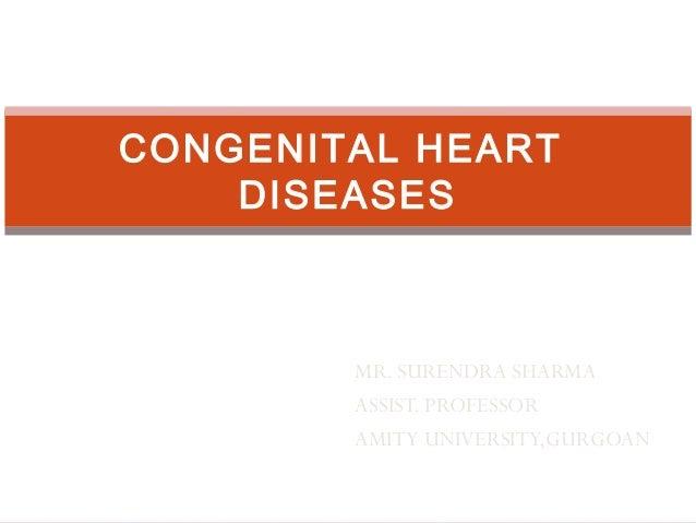CONGENITAL HEART DISEASES  MR. SURENDRA SHARMA ASSIST. PROFESSOR AMITY UNIVERSITY,GURGOAN