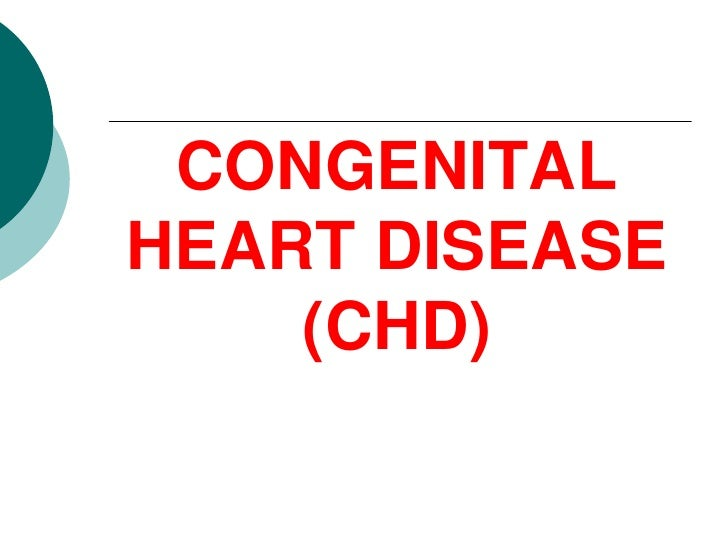 CONGENITALHEART DISEASE    (CHD)