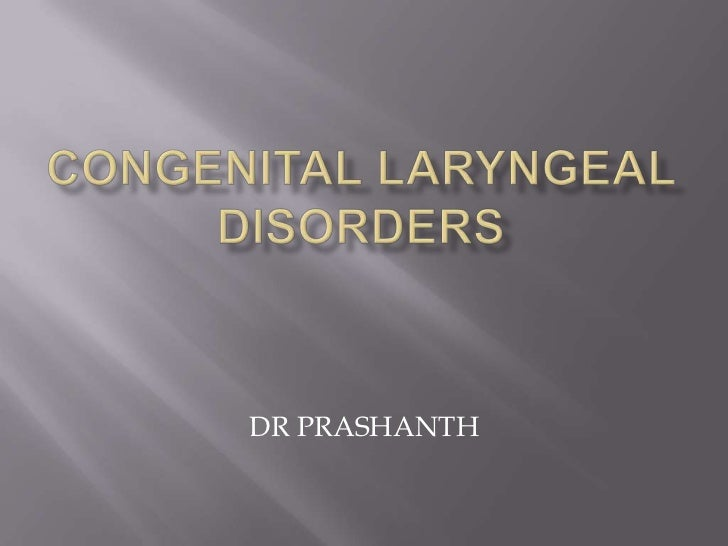 Congenital laryngeal disorders