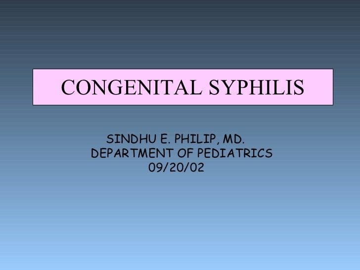 CONGENITAL SYPHILIS SINDHU E. PHILIP, MD. DEPARTMENT OF PEDIATRICS   09/20/02