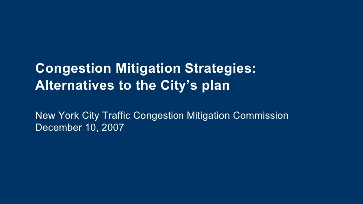 Congestion Mitigation Strategies: Alternatives to the City's plan New York City Traffic Congestion Mitigation Commission D...