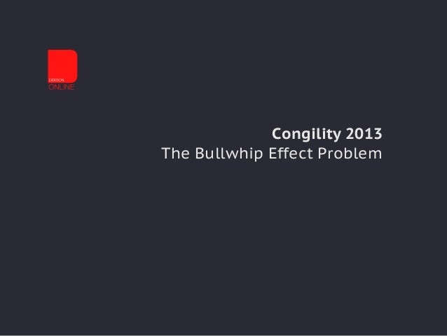 Congility 2013 The Bullwhip Effect Problem
