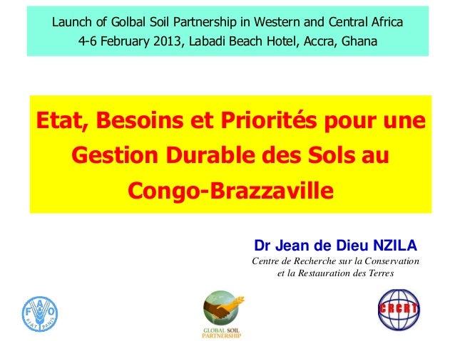 1 Etat, Besoins et Priorités pour une Gestion Durable des Sols au Congo-Brazzaville Launch of Golbal Soil Partnership in W...