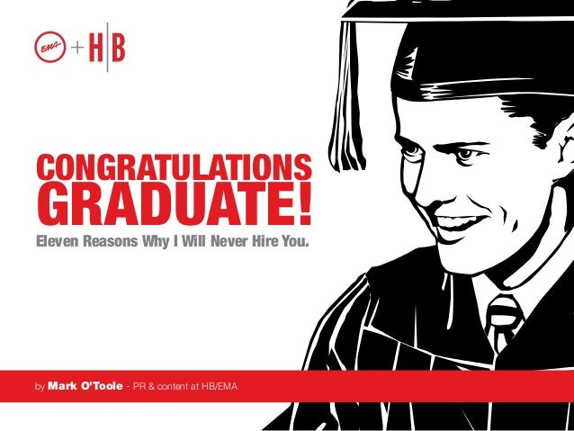 CongratulationsGraduate!Eleven Reasons Why I Will Never Hire You.by Mark O'Toole - PR & content at HB Agency