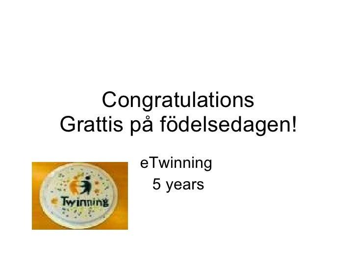 Congratulations Grattis på födelsedagen! eTwinning  5 years