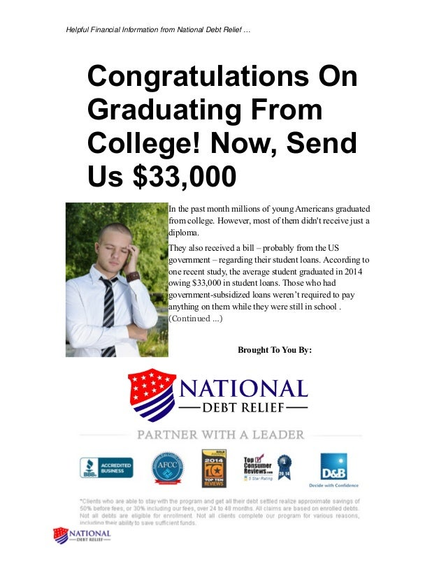 Helpful Financial Information from National Debt Relief … Congratulations On Graduating From College! Now, Send Us $33,000...