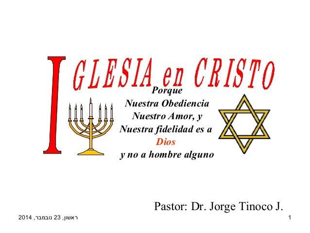 Porque  Nuestra Obediencia  Nuestro Amor, y  Nuestra fidelidad es a  Dios  y no a hombre alguno  Pastor: Dr. Jorge Tinoco ...