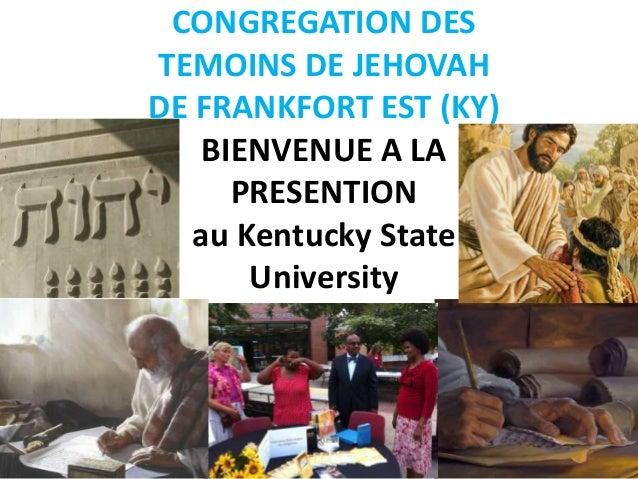 CONGREGATION DESTEMOINS DE JEHOVAHDE FRANKFORT EST (KY)   BIENVENUE A LA     PRESENTION   au Kentucky State       University