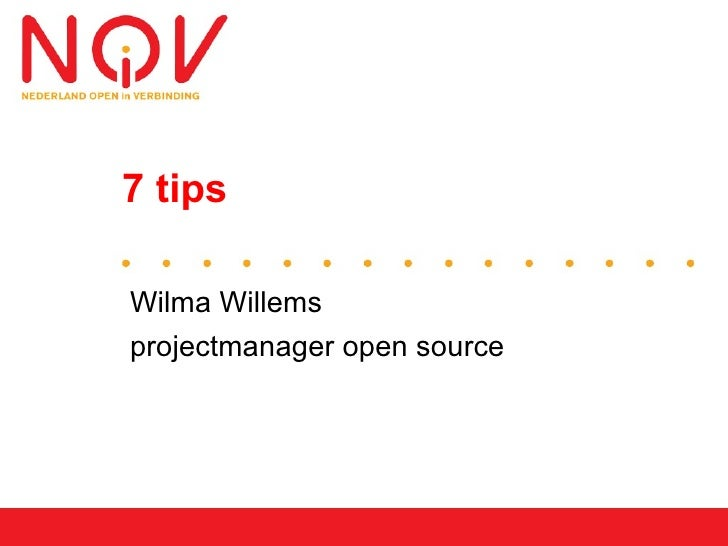 7 tips  <ul><li>Wilma Willems  </li></ul><ul><li>projectmanager open source </li></ul>