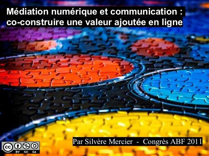 Médiation numérique et communication :co-construire une valeur ajoutée en ligne               Par Silvère Mercier - Congrè...