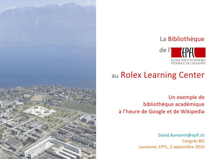 La  Bibliothèque au   Rolex Learning Center Un exemple de bibliothèque académique à l'heure de Google et de Wikipedia [ema...