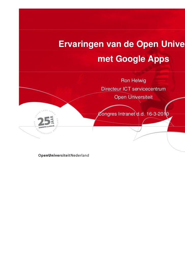 Ervaringen van de Open Universiteit         met Google Apps                  Ron Helwig          Directeur ICT servicecent...