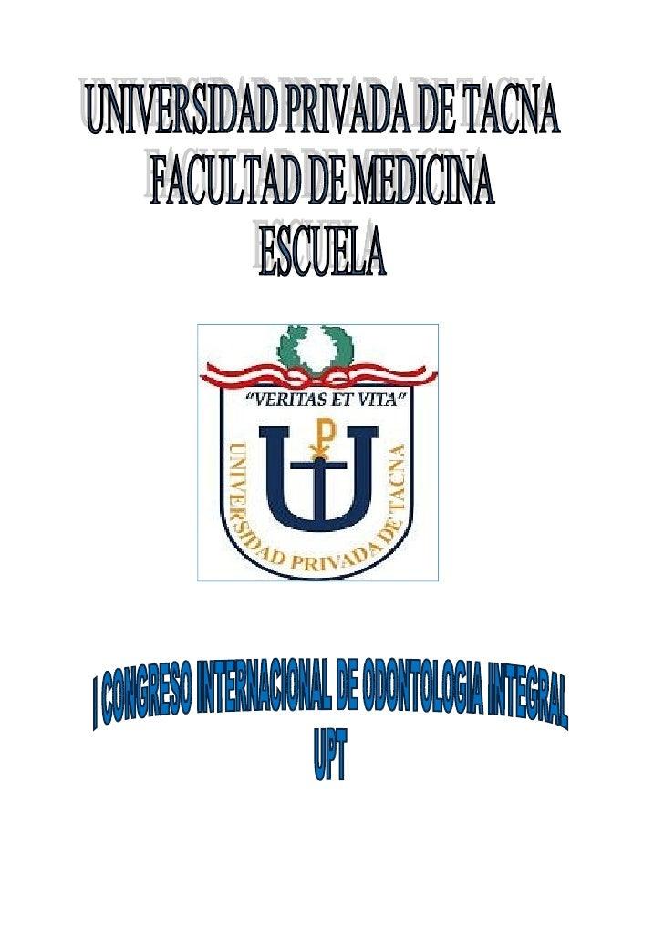 La escuela profesional de odontlogia, dentro del marco de los 25 años de creacion de la Universidad Privada de Tacna, tien...