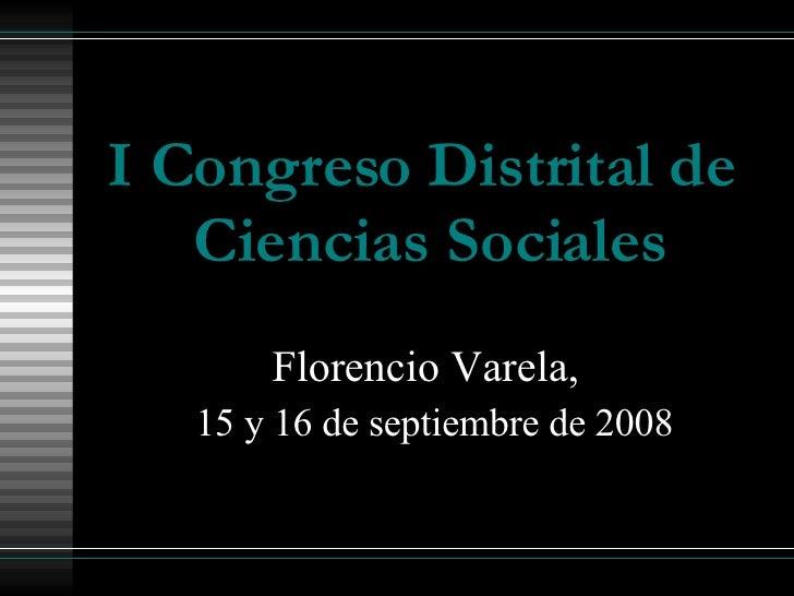I Congreso Distrital de  Ciencias Sociales Florencio Varela,  15 y 16 de septiembre de 2008