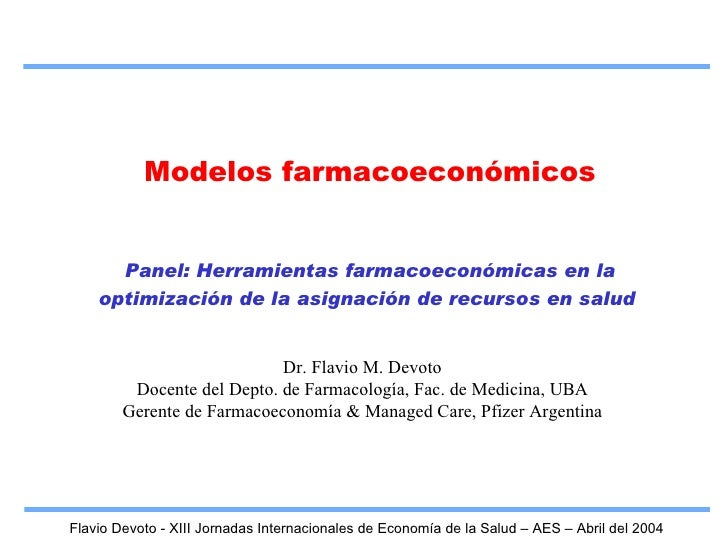 Modelos farmacoeconómicos Panel: Herramientas farmacoeconómicas en la optimización de la asignación de recursos en salud  ...
