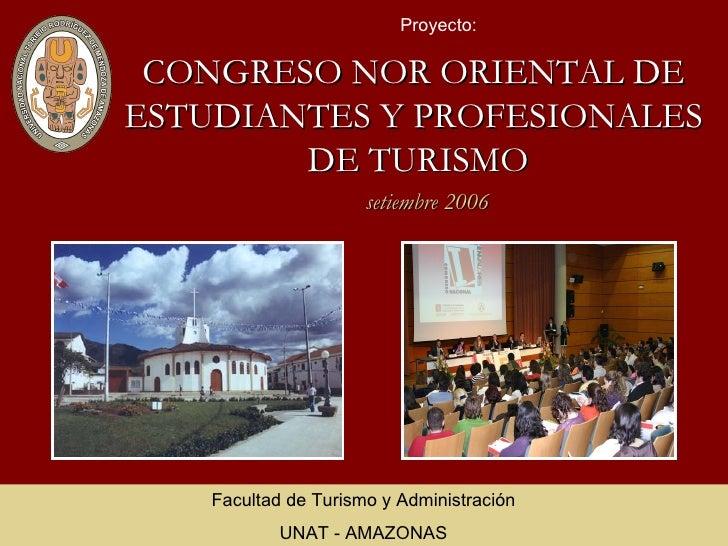CONGRESO NOR ORIENTAL DE  ESTUDIANTES Y PROFESIONALES  DE TURISMO Proyecto: Facultad de Turismo y Administración UNAT - AM...