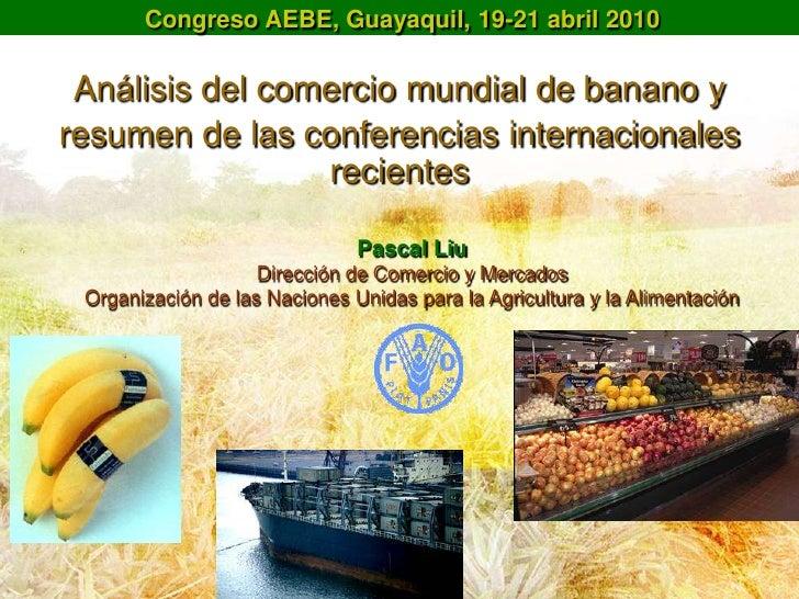 Análisis del comercio mundial de banano y resumen de las conferencias internacionales recientes