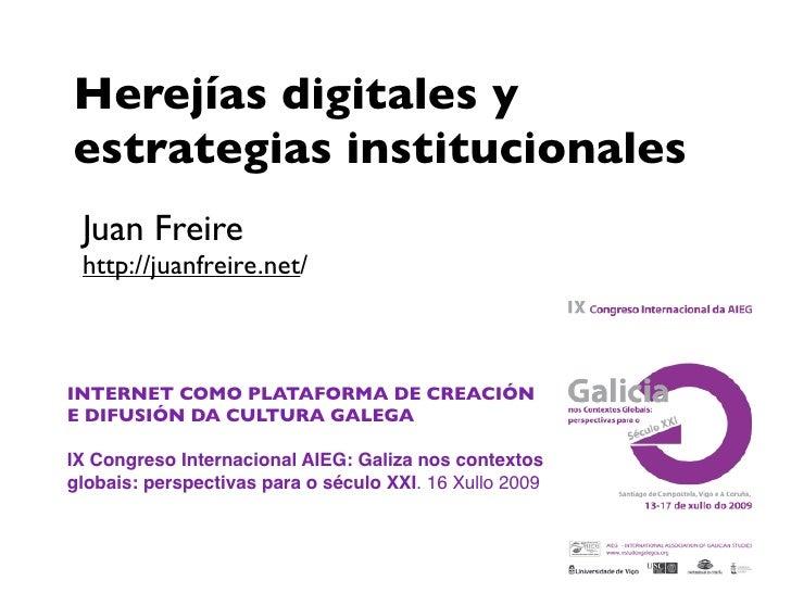 Herejías digitales y estrategias institucionales  Juan Freire  http://juanfreire.net/    INTERNET COMO PLATAFORMA DE CREAC...