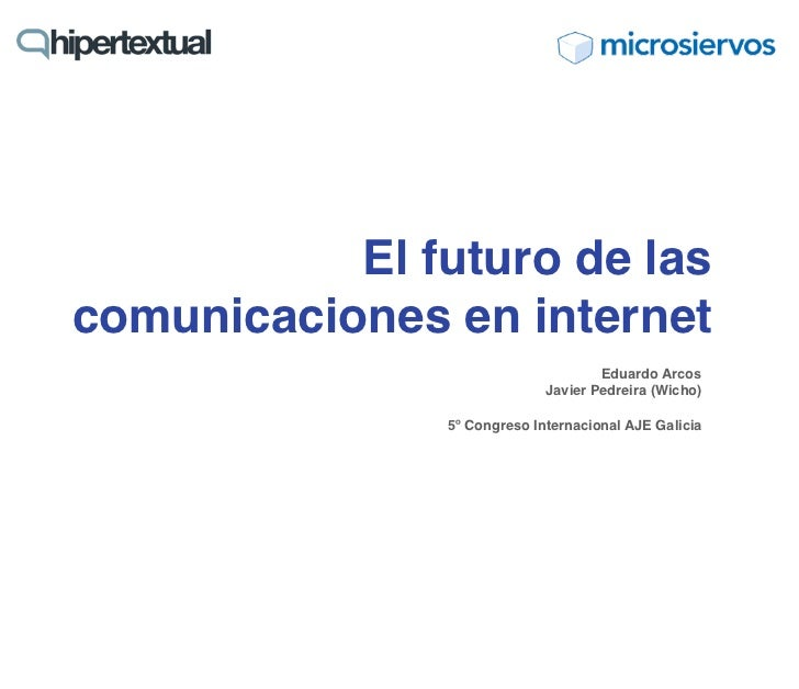 El futuro de lascomunicaciones en internet                                     Eduardo Arcos                             J...