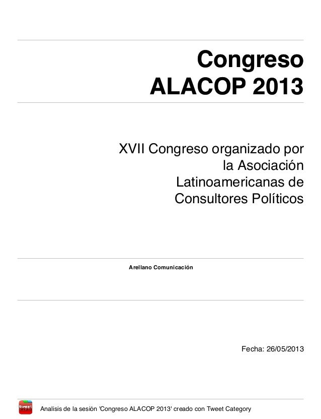 CongresoALACOP 2013CongresoALACOP 2013XVII Congreso organizado porla AsociaciónLatinoamericanas deConsultores PolíticosAre...
