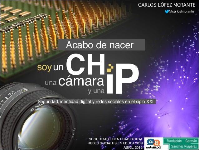 @carloslmoranteABRIL 2013SEGURIDAD | IDENTIDAD DIGITALREDES SOCIALES EN EDUCACIÓNCARLOS LÓPEZ MORANTESeguridad, identidad ...