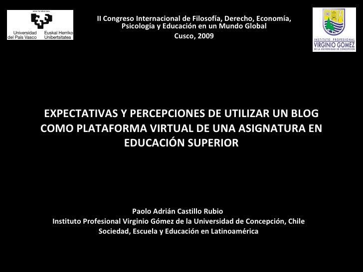 EXPECTATIVAS Y PERCEPCIONES DE UTILIZAR UN BLOG COMO PLATAFORMA VIRTUAL DE UNA ASIGNATURA EN EDUCACIÓN SUPERIOR Paolo Adri...
